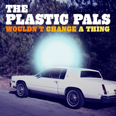 The Plastic Pals_Wouldn´t change a thing